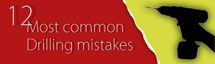 12 most common drilling mistakes
